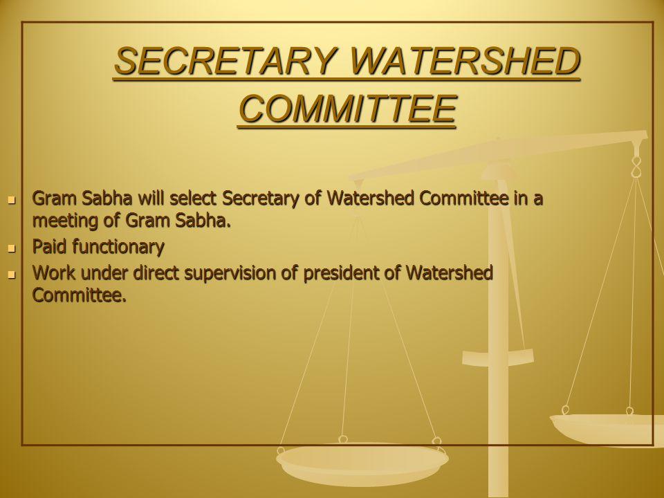 SECRETARY WATERSHED COMMITTEE Gram Sabha will select Secretary of Watershed Committee in a meeting of Gram Sabha.