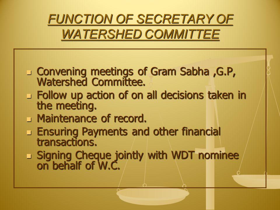FUNCTION OF SECRETARY OF WATERSHED COMMITTEE Convening meetings of Gram Sabha,G.P, Watershed Committee.