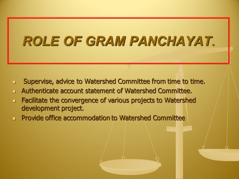 ROLE OF GRAM PANCHAYAT. Supervise, advice to Watershed Committee from time to time.
