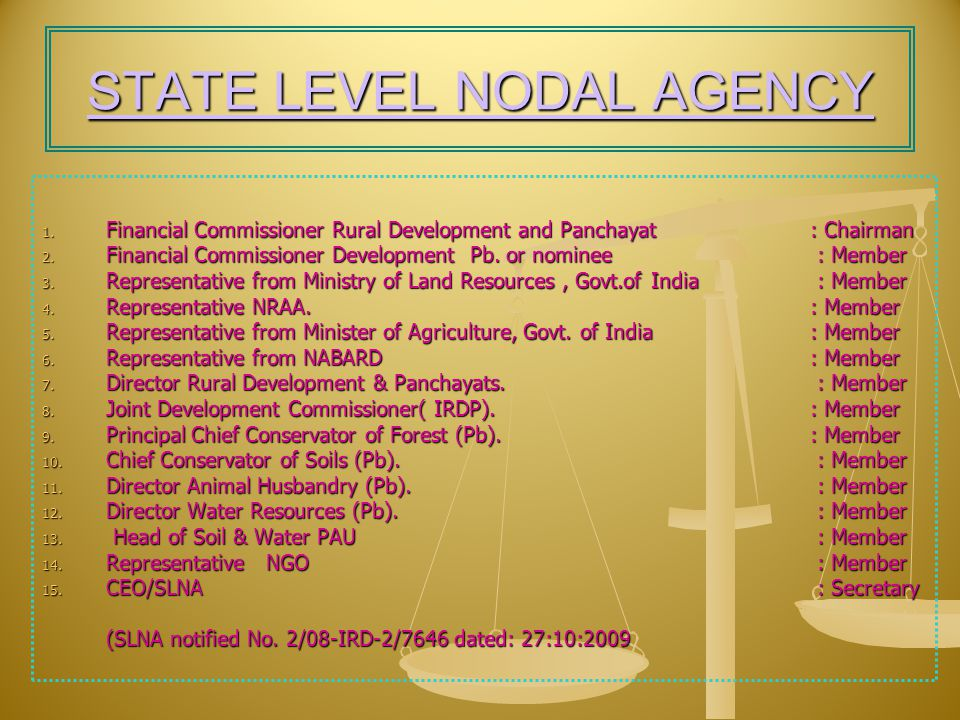 STATE LEVEL NODAL AGENCY 1. Financial Commissioner Rural Development and Panchayat : Chairman 2.