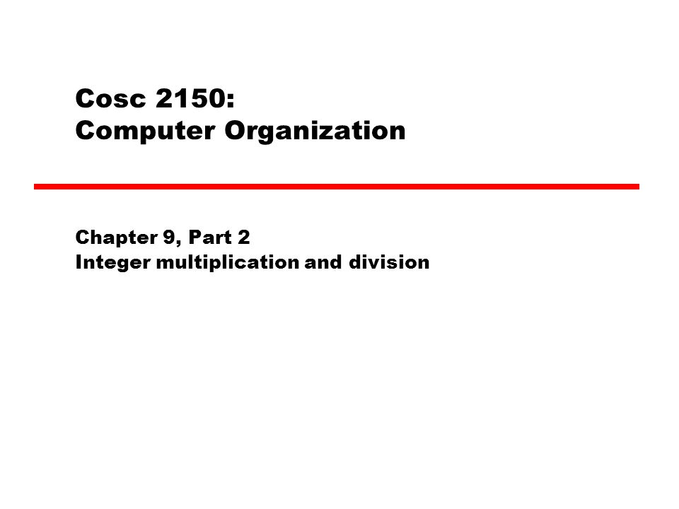 Cosc 2150: Computer Organization Chapter 9, Part 2 Integer multiplication and division