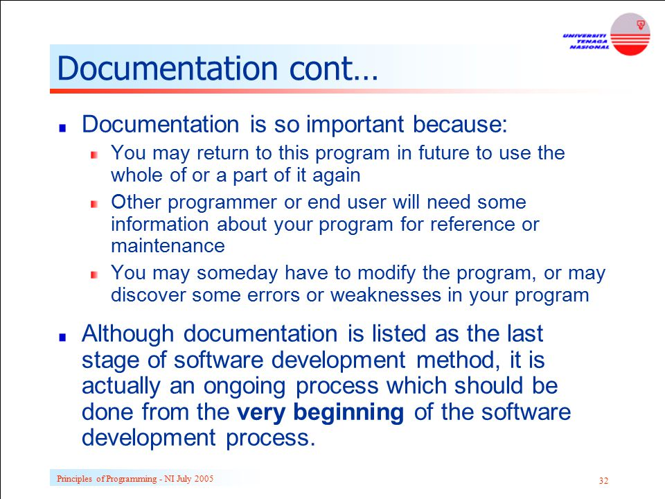 Principles of Programming - NI July 2005 32 Documentation cont… Documentation is so important because: You may return to this program in future to use