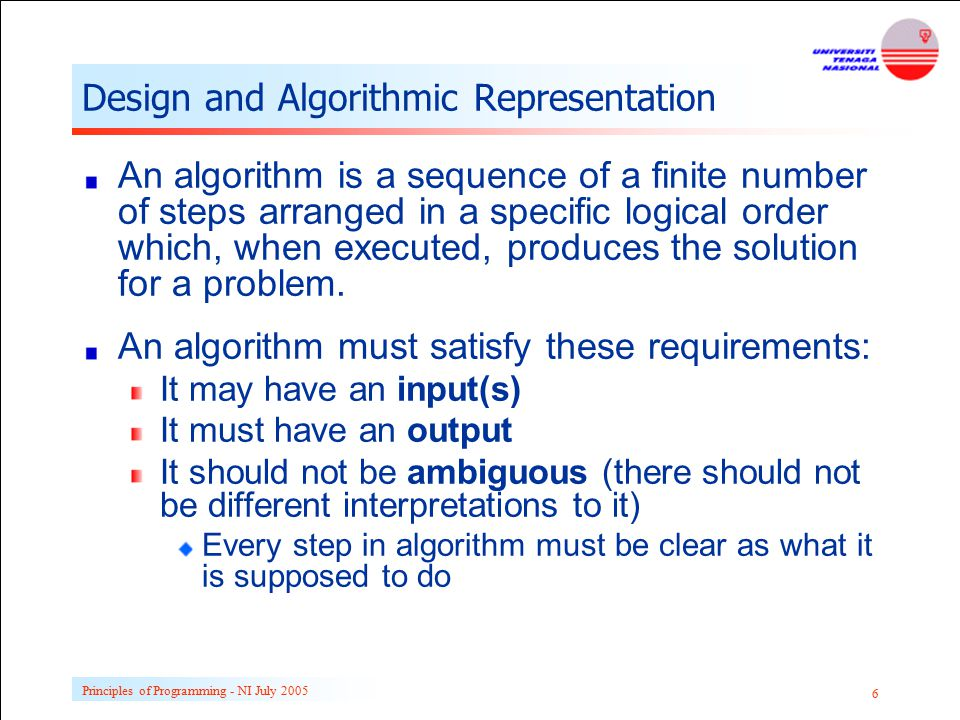 Principles of Programming - NI July 2005 6 Design and Algorithmic Representation An algorithm is a sequence of a finite number of steps arranged in a