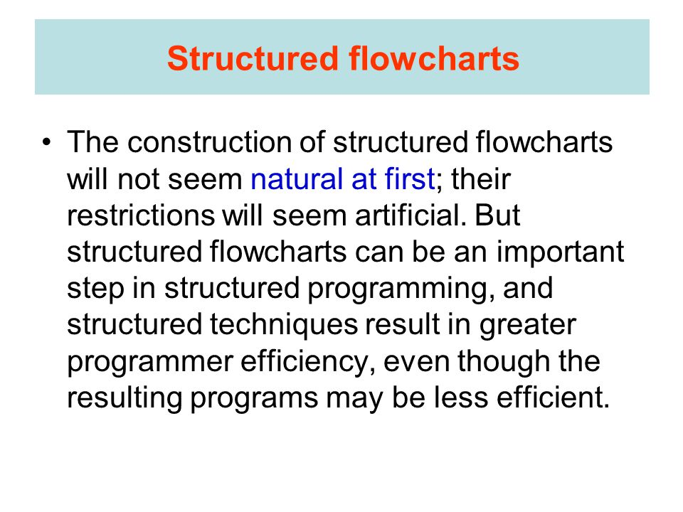 Structured flowcharts The construction of structured flowcharts will not seem natural at first; their restrictions will seem artificial.