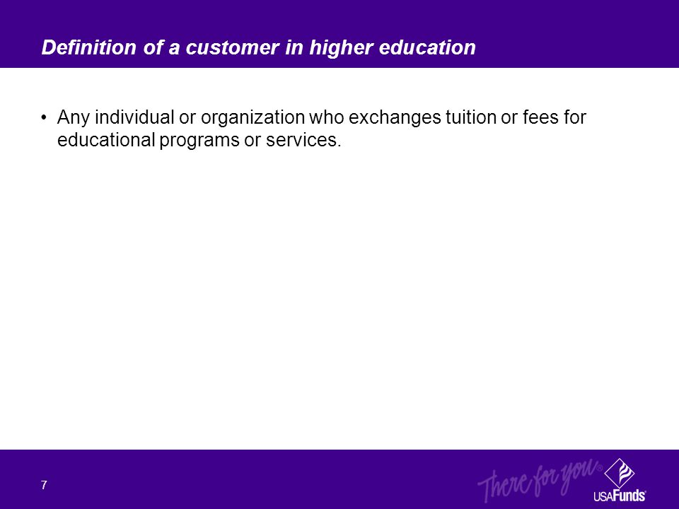 Any individual or organization who exchanges tuition or fees for educational programs or services. Definition of a customer in higher education 7