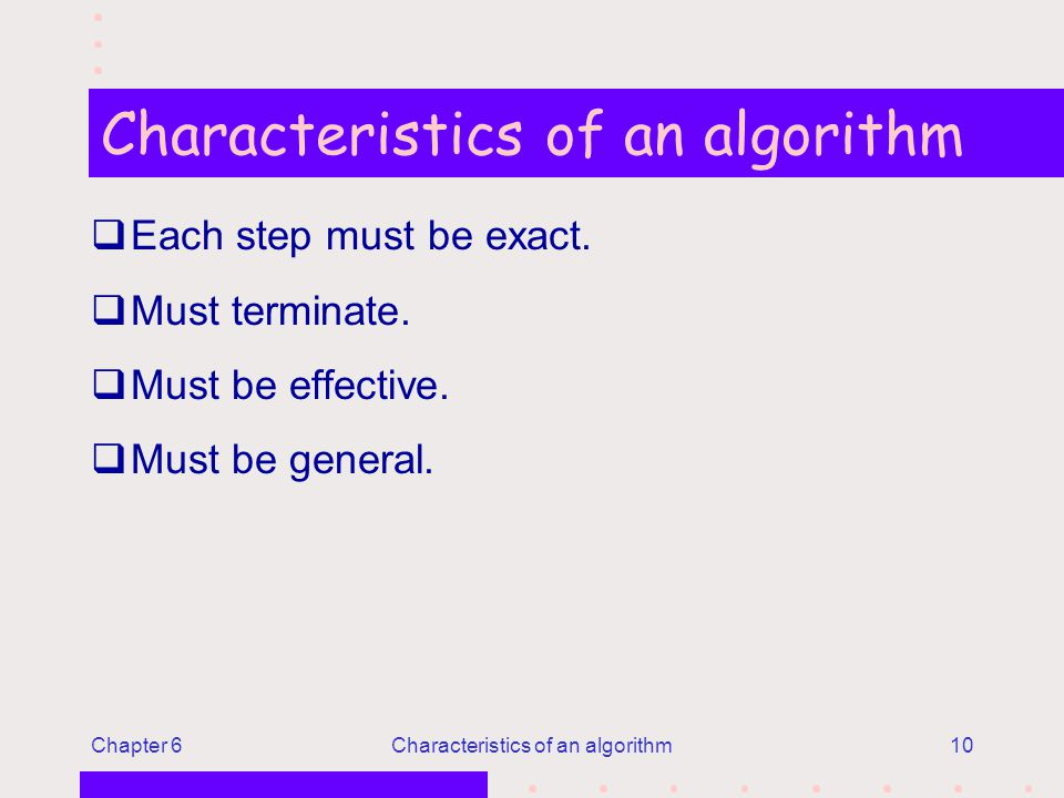 Chapter 6Characteristics of an algorithm10 Characteristics of an algorithm qEach step must be exact.