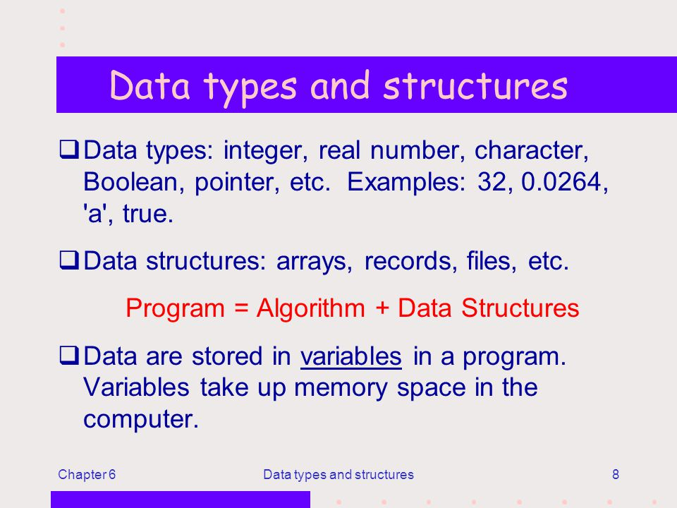 Chapter 6Data types and structures8 qData types: integer, real number, character, Boolean, pointer, etc.