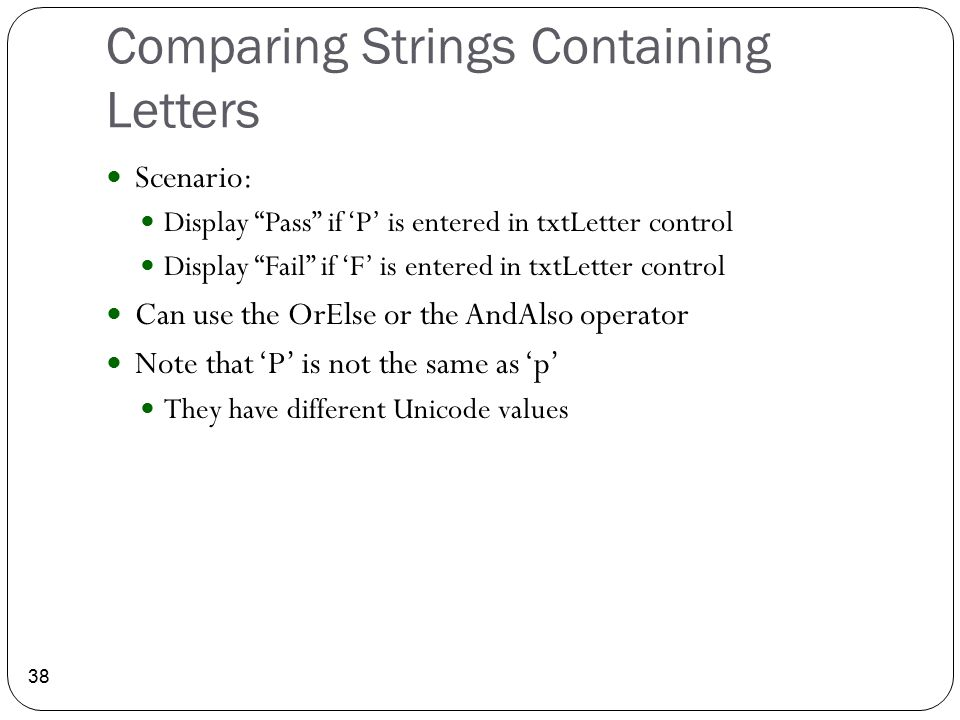 """Comparing Strings Containing Letters 38 Scenario: Display """"Pass"""" if 'P' is entered in txtLetter control Display """"Fail"""" if 'F' is entered in txtLetter"""