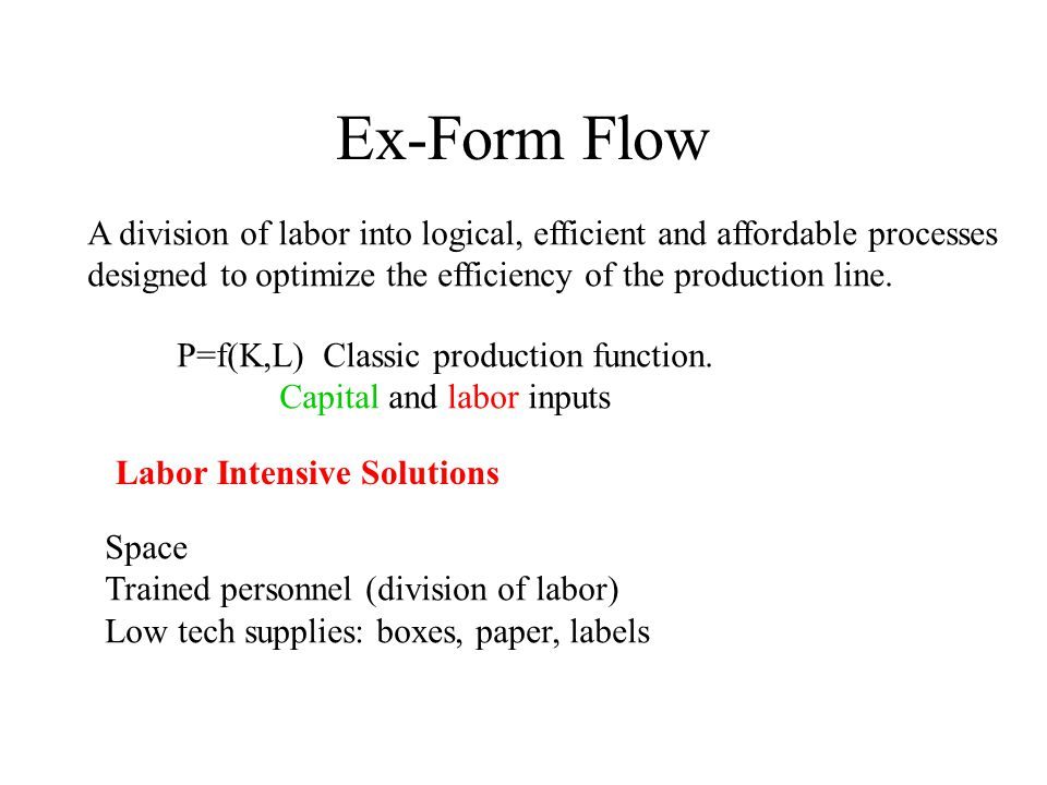 Ex-Form Flow A division of labor into logical, efficient and affordable processes designed to optimize the efficiency of the production line.