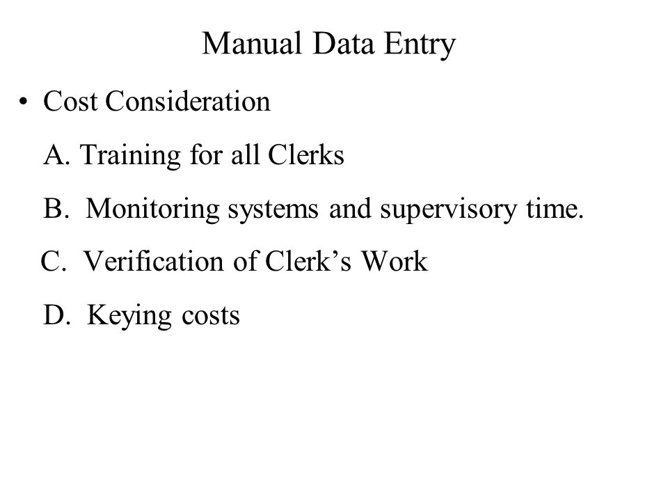 Manual Data Entry Cost Consideration A. Training for all Clerks B.