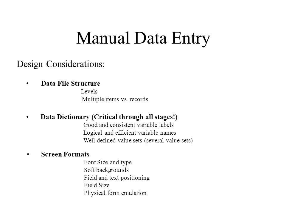 Manual Data Entry Design Considerations: Data File Structure Levels Multiple items vs.