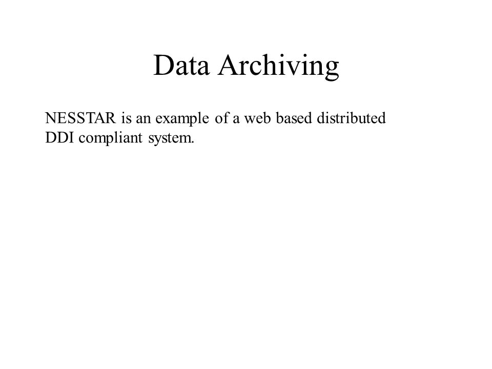 Data Archiving NESSTAR is an example of a web based distributed DDI compliant system.