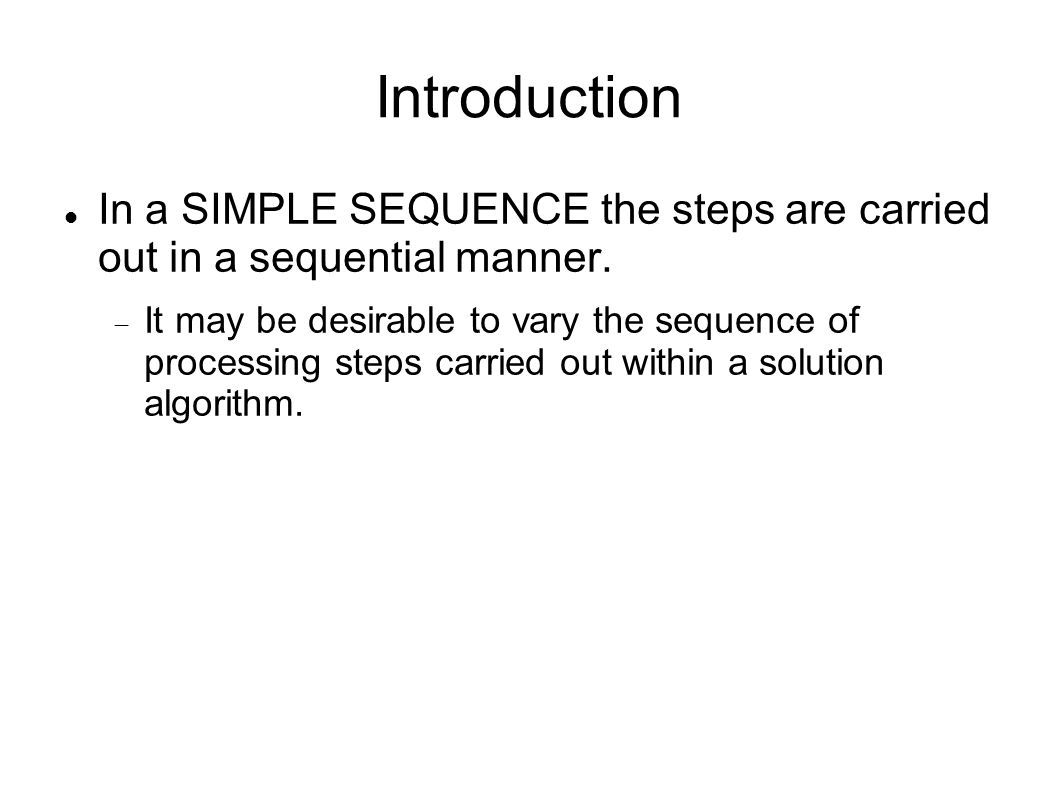 Introduction In a SIMPLE SEQUENCE the steps are carried out in a sequential manner.