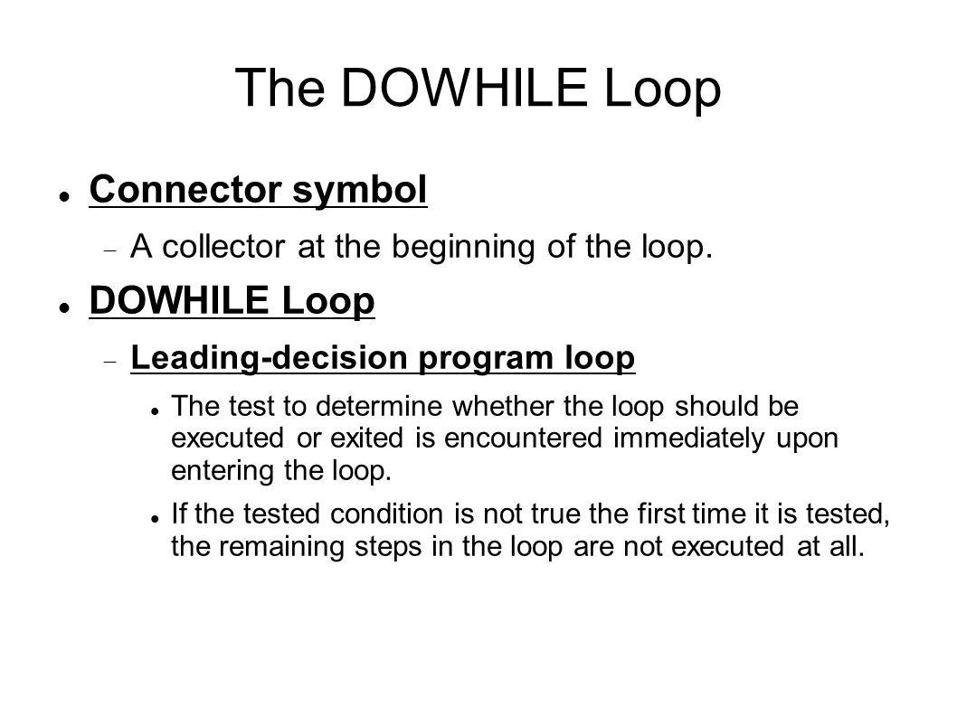 The DOWHILE Loop Connector symbol  A collector at the beginning of the loop.