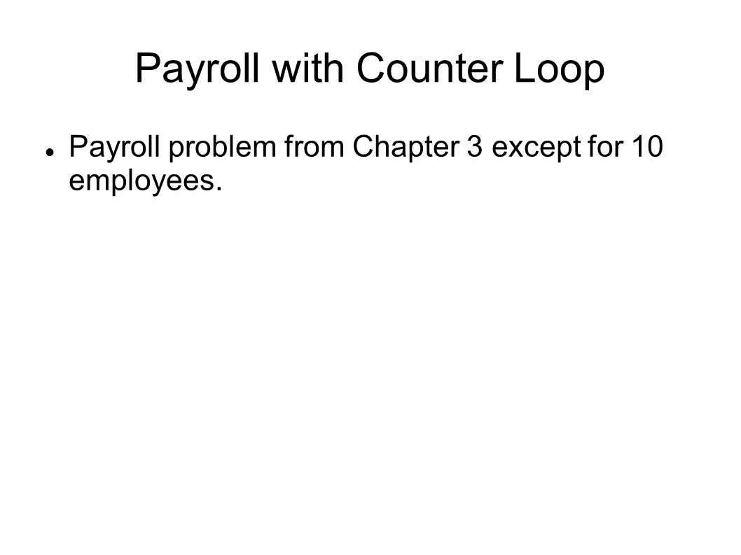 Payroll with Counter Loop Payroll problem from Chapter 3 except for 10 employees.