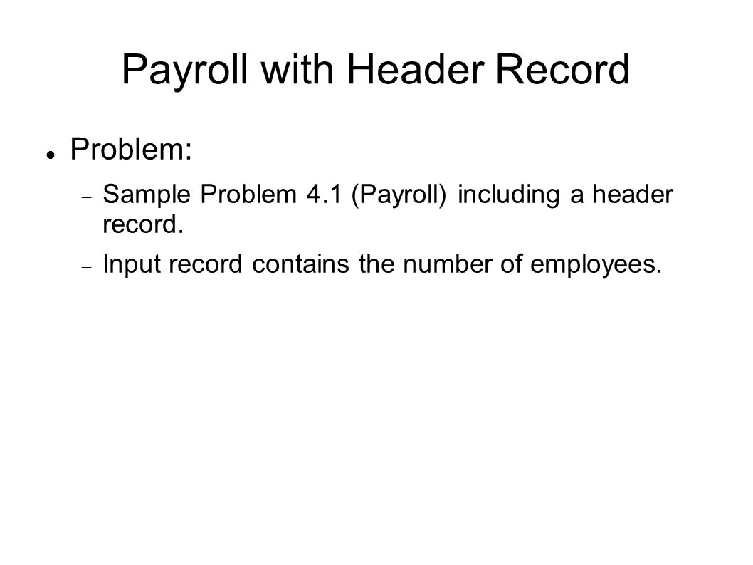 Payroll with Header Record Problem:  Sample Problem 4.1 (Payroll) including a header record.