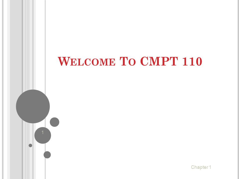 W ELCOME T O CMPT 110 1 Chapter 1