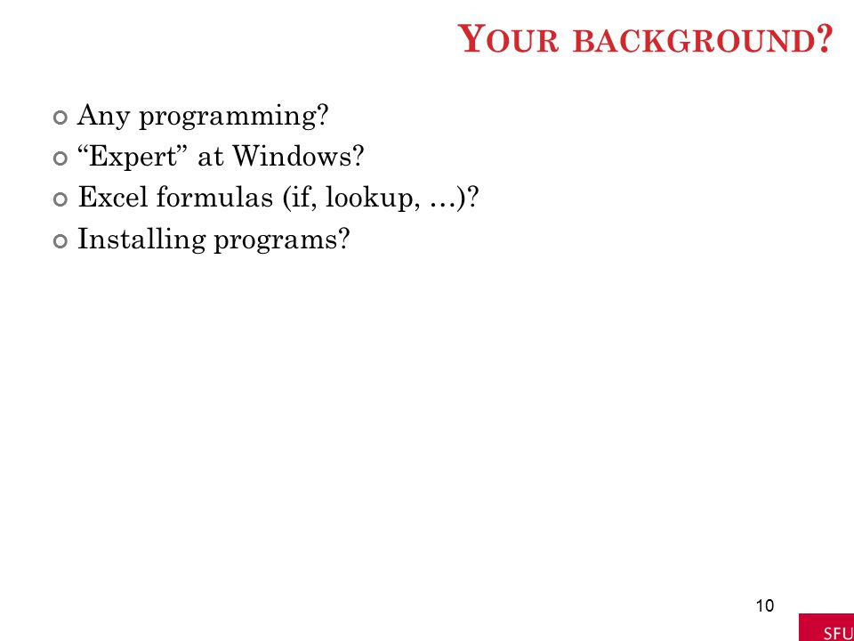 """Y OUR BACKGROUND ? Any programming? """"Expert"""" at Windows? Excel formulas (if, lookup, …)? Installing programs? 10"""
