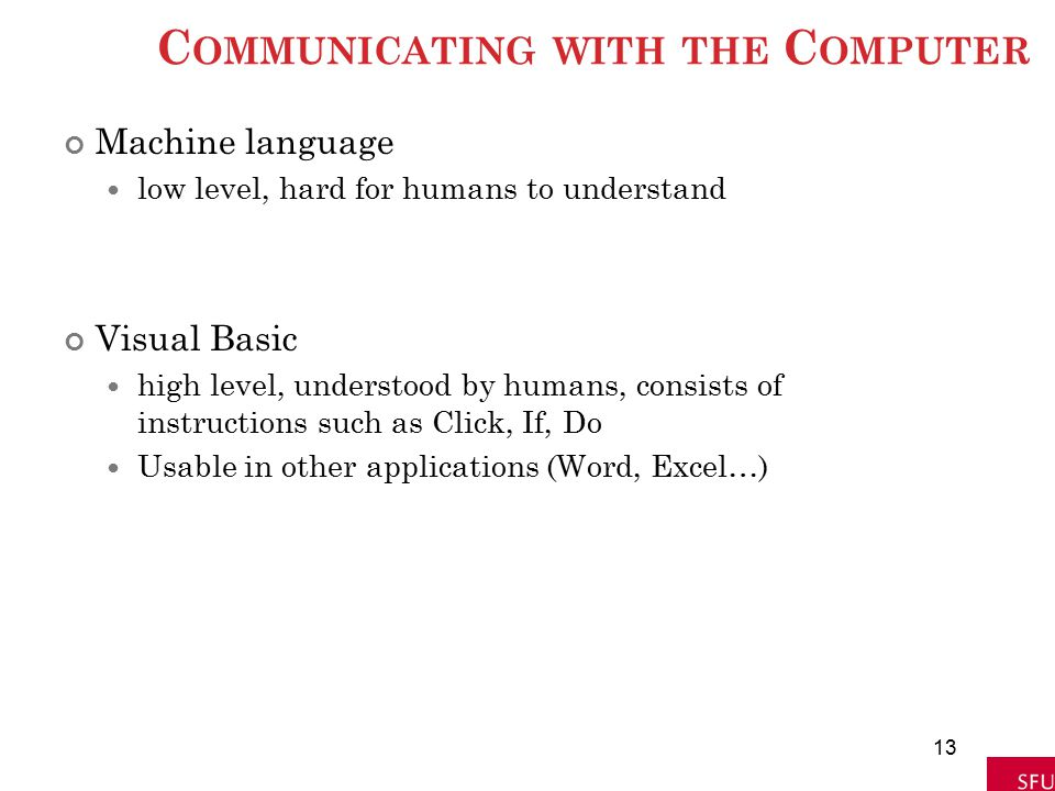 C OMMUNICATING WITH THE C OMPUTER Machine language low level, hard for humans to understand Visual Basic high level, understood by humans, consists of