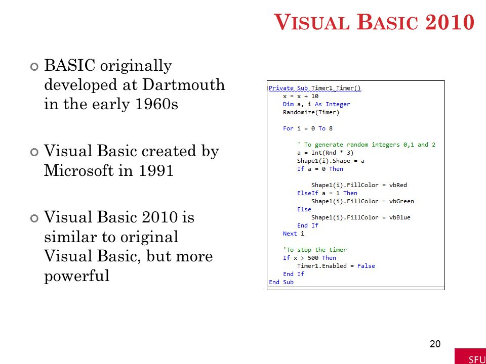 V ISUAL B ASIC 2010 BASIC originally developed at Dartmouth in the early 1960s Visual Basic created by Microsoft in 1991 Visual Basic 2010 is similar