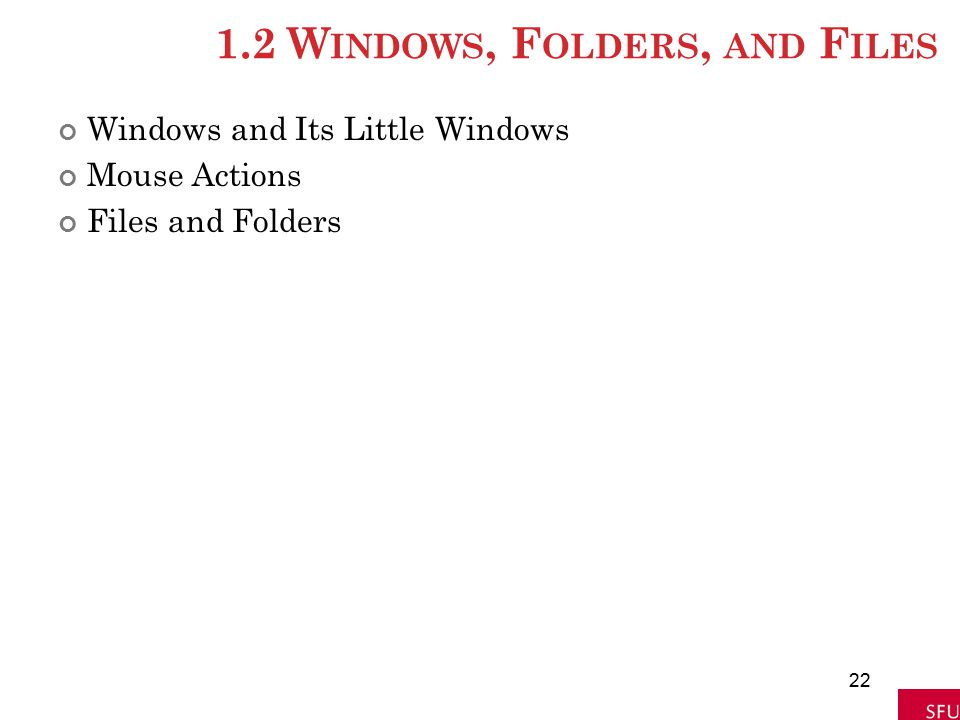 1.2 W INDOWS, F OLDERS, AND F ILES Windows and Its Little Windows Mouse Actions Files and Folders 22