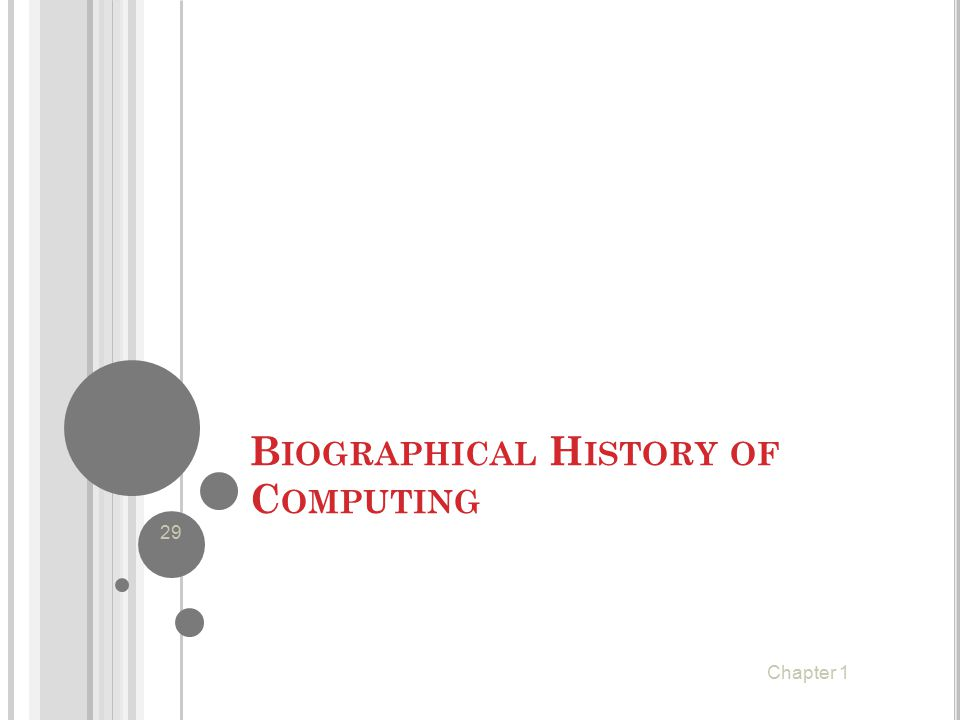 B IOGRAPHICAL H ISTORY OF C OMPUTING 29 Chapter 1