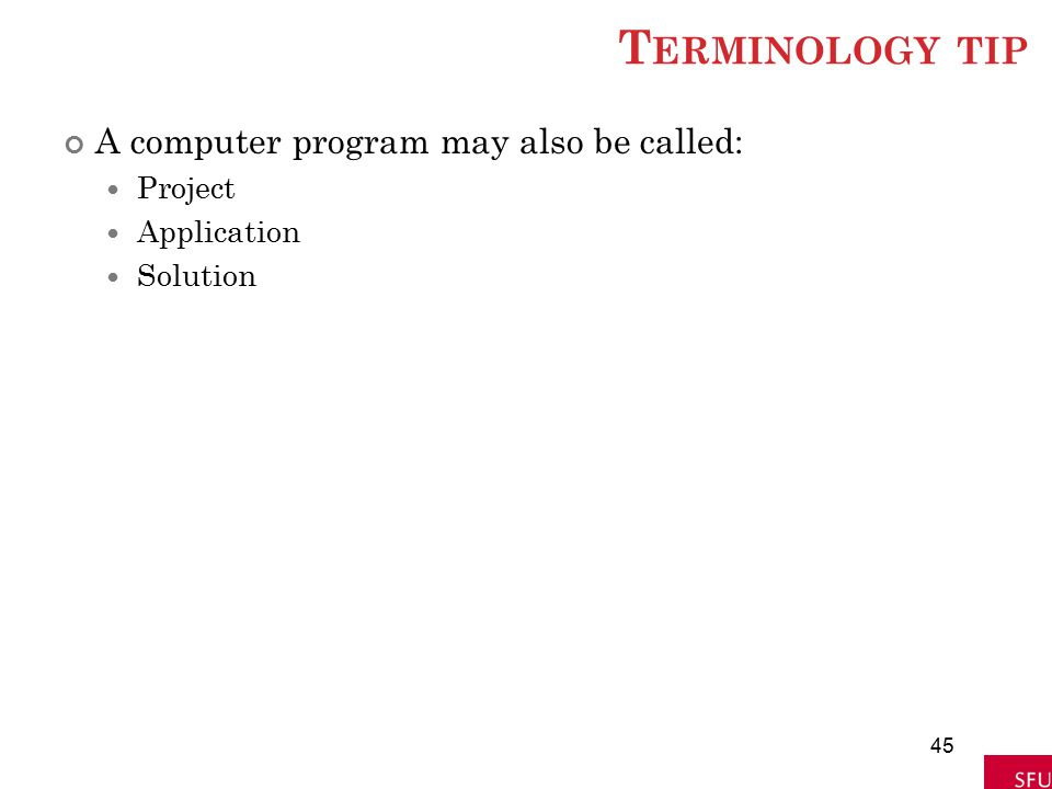 T ERMINOLOGY TIP A computer program may also be called: Project Application Solution 45