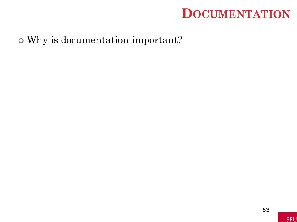 D OCUMENTATION Why is documentation important? 53