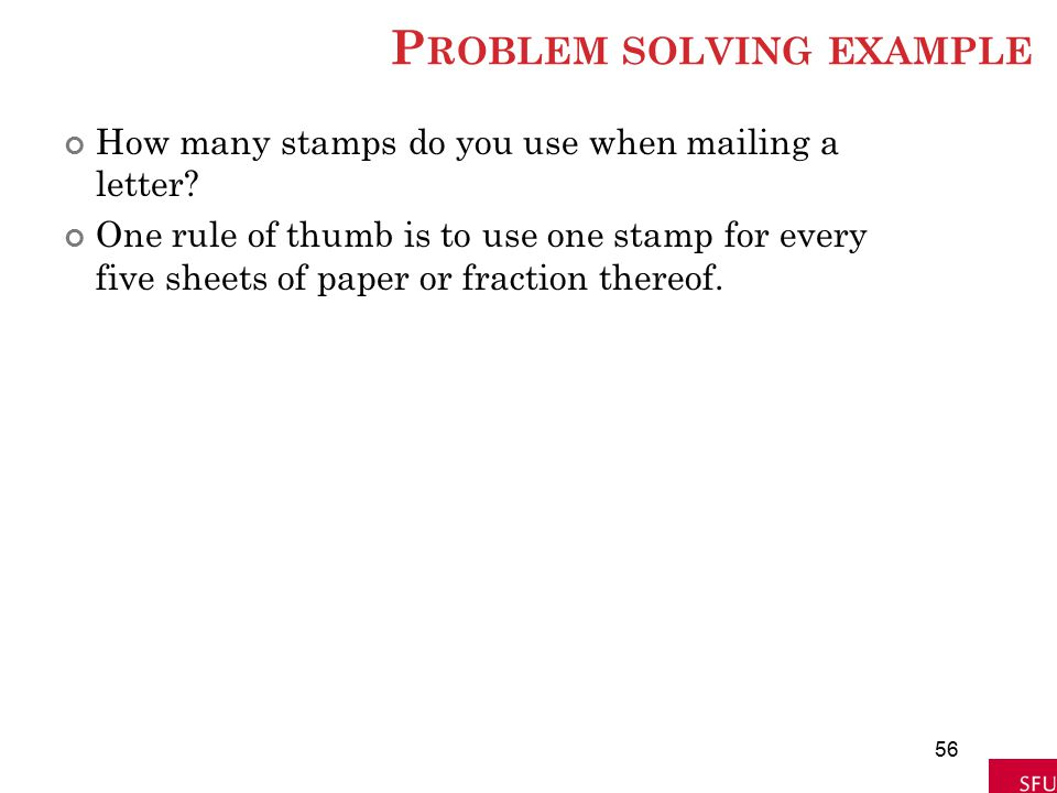 P ROBLEM SOLVING EXAMPLE How many stamps do you use when mailing a letter? One rule of thumb is to use one stamp for every five sheets of paper or fra