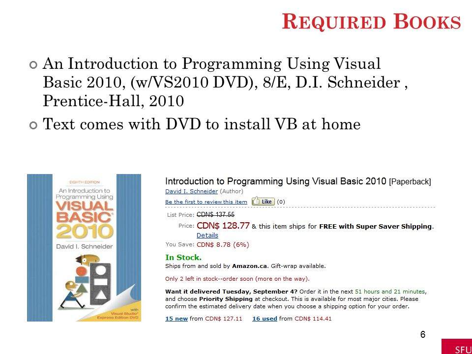 R EQUIRED B OOKS An Introduction to Programming Using Visual Basic 2010, (w/VS2010 DVD), 8/E, D.I. Schneider, Prentice-Hall, 2010 Text comes with DVD