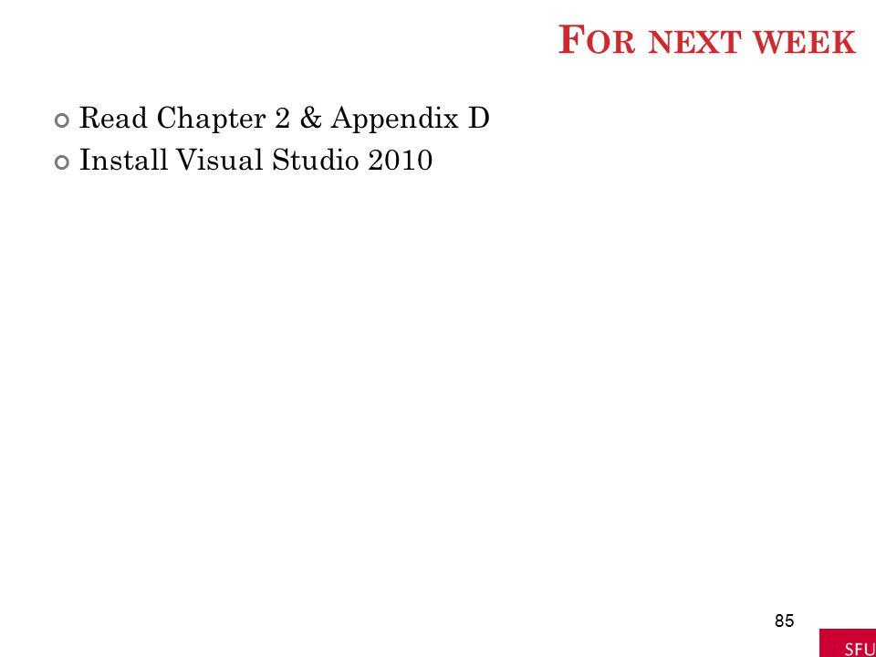 F OR NEXT WEEK Read Chapter 2 & Appendix D Install Visual Studio 2010 85