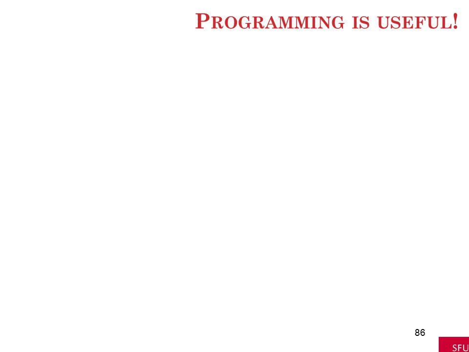 P ROGRAMMING IS USEFUL ! 86