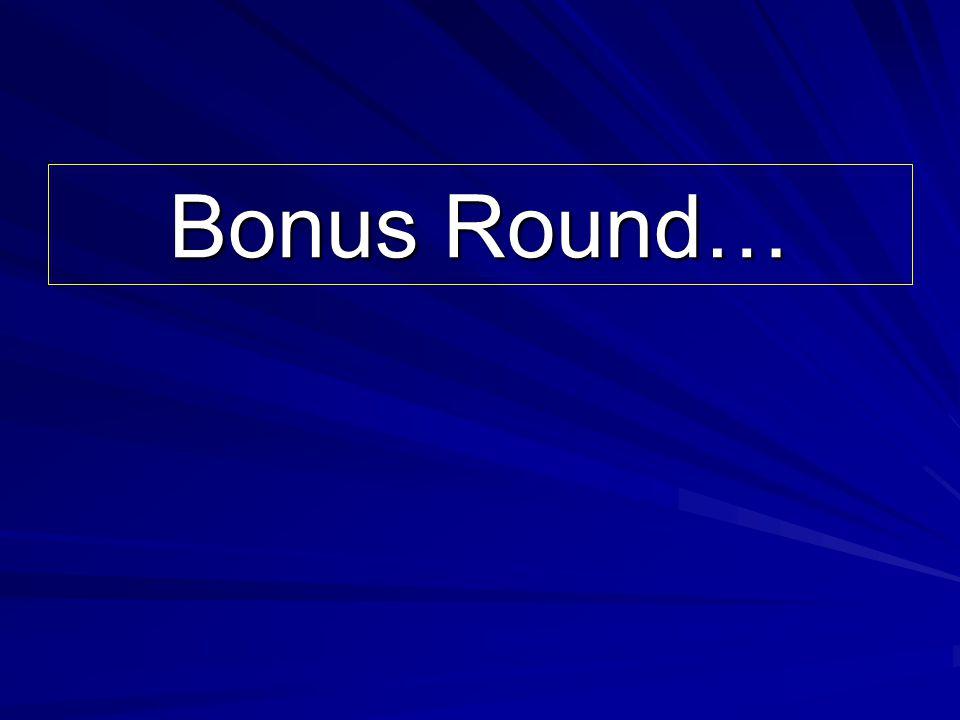 Bonus Round…
