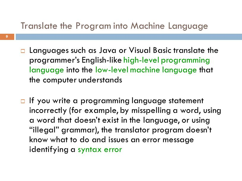 Translate the Program into Machine Language 9  Languages such as Java or Visual Basic translate the programmer's English-like high-level programming