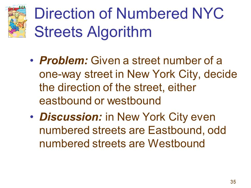 35 Direction of Numbered NYC Streets Algorithm Problem: Given a street number of a one-way street in New York City, decide the direction of the street