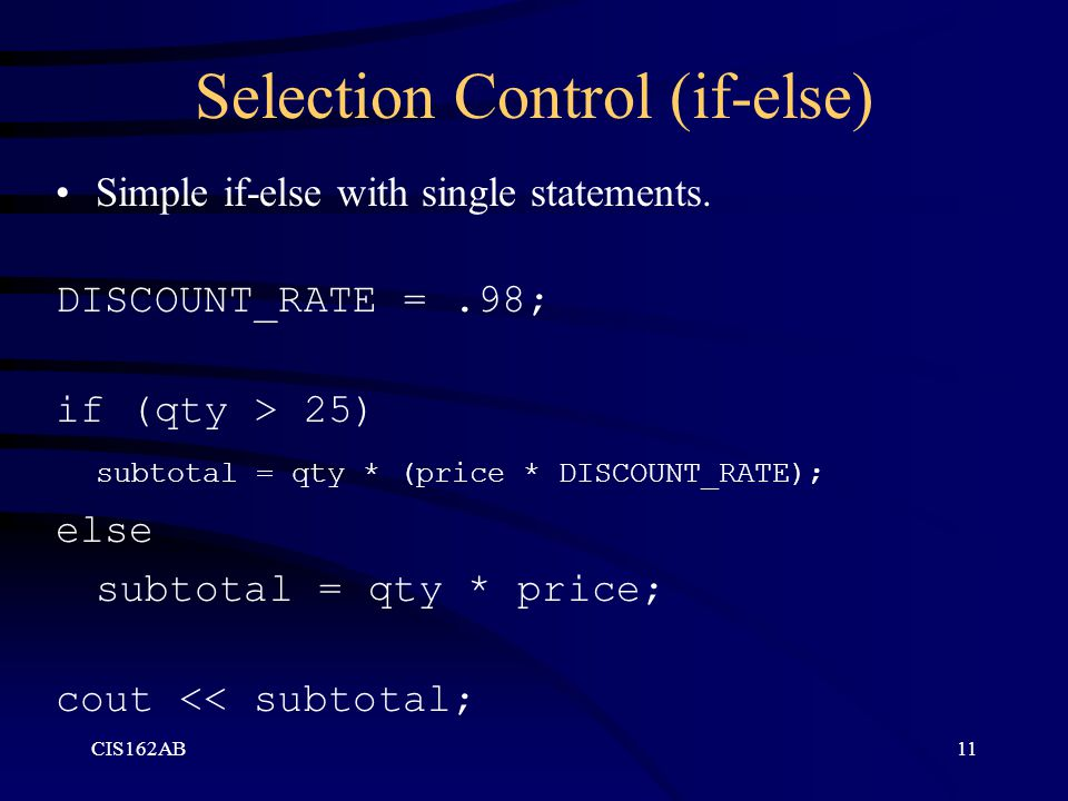 CIS162AB11 Selection Control (if-else) Simple if-else with single statements.
