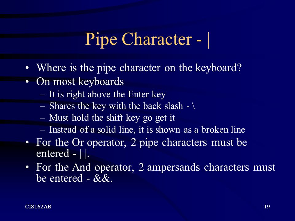 CIS162AB19 Pipe Character -   Where is the pipe character on the keyboard.