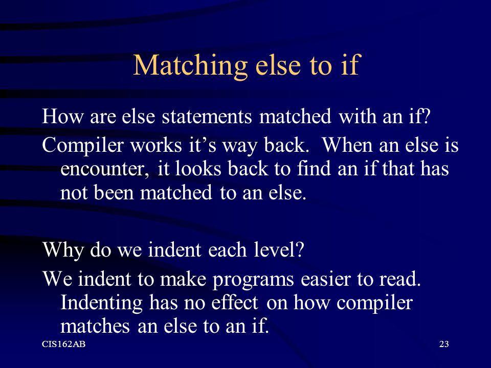 CIS162AB23 Matching else to if How are else statements matched with an if.
