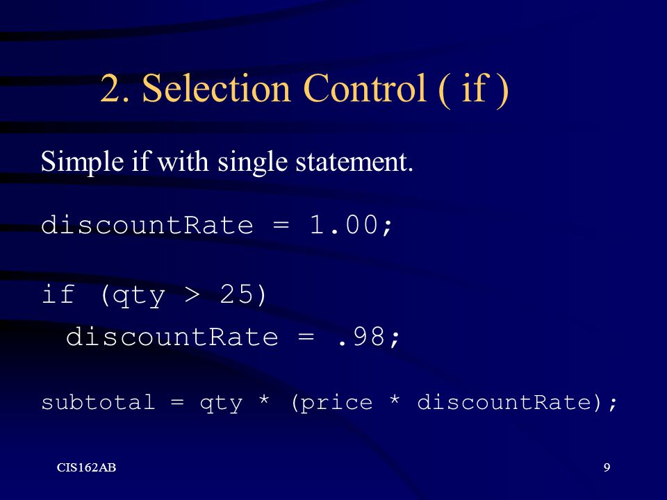 CIS162AB9 2.Selection Control ( if ) Simple if with single statement.