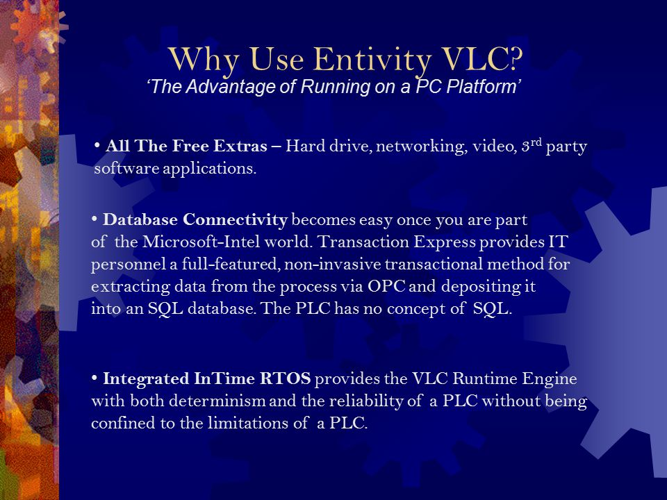 Why Use Entivity VLC? 'The Advantage of Running on a PC Platform' Database Connectivity becomes easy once you are part of the Microsoft-Intel world. T