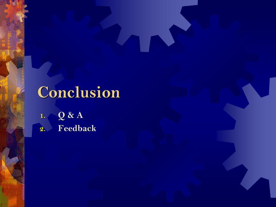 Conclusion 1. Q & A 2. Feedback