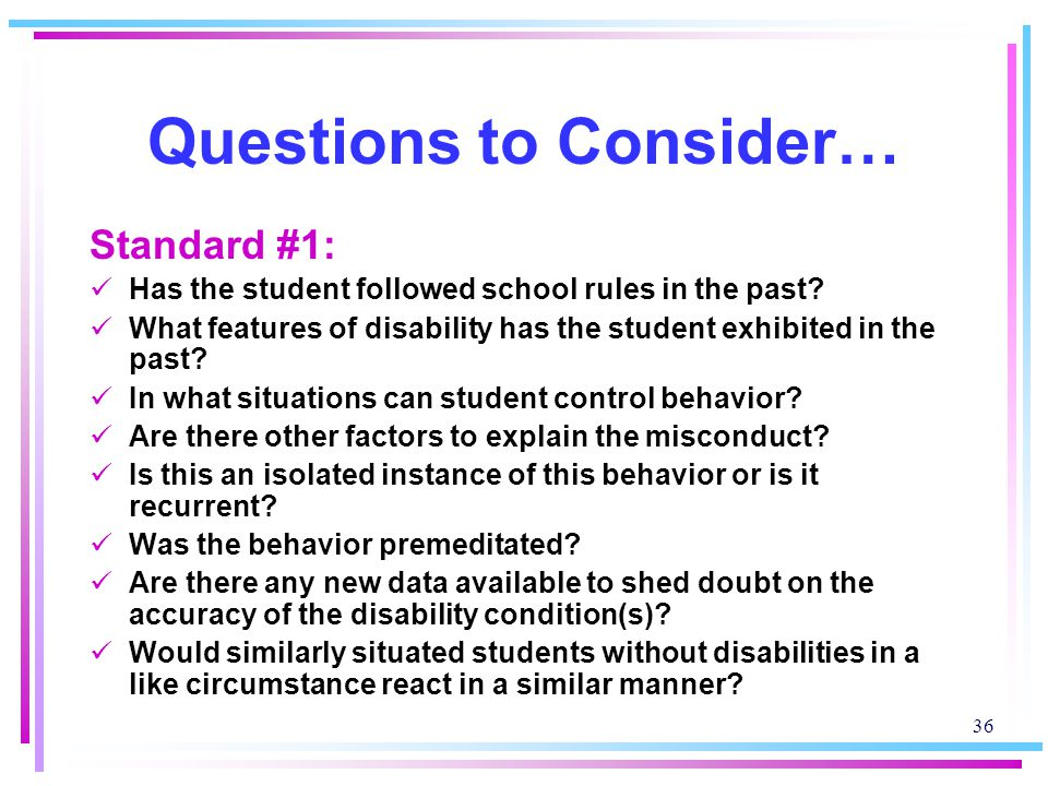 36 Questions to Consider… Standard #1: Has the student followed school rules in the past.
