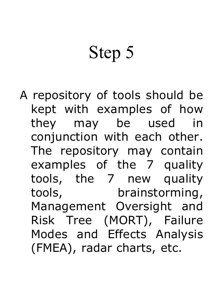 Step 5 A repository of tools should be kept with examples of how they may be used in conjunction with each other. The repository may contain examples