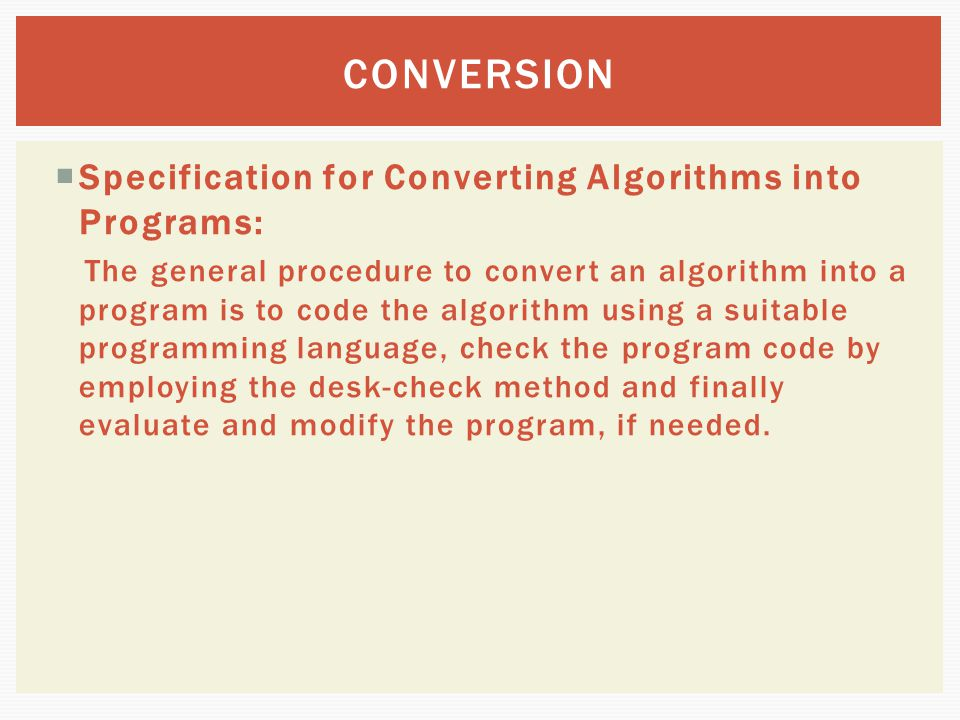  Specification for Converting Algorithms into Programs: The general procedure to convert an algorithm into a program is to code the algorithm using a
