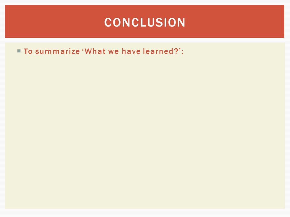  To summarize 'What we have learned?': CONCLUSION