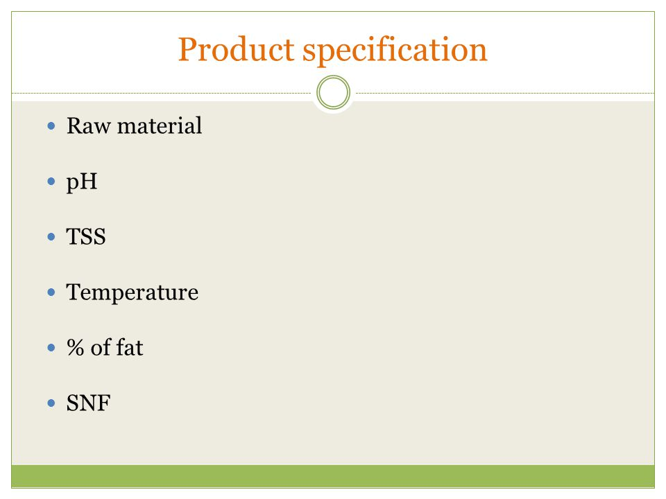 Product specification Raw material pH TSS Temperature % of fat SNF