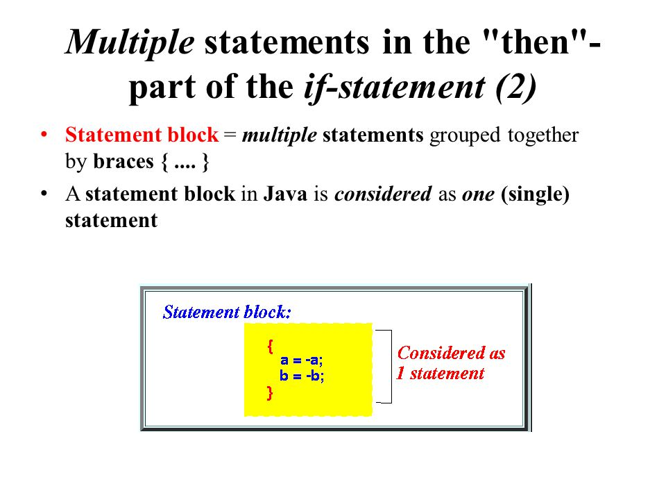 Multiple statements in the then - part of the if-statement (2) Statement block = multiple statements grouped together by braces {....