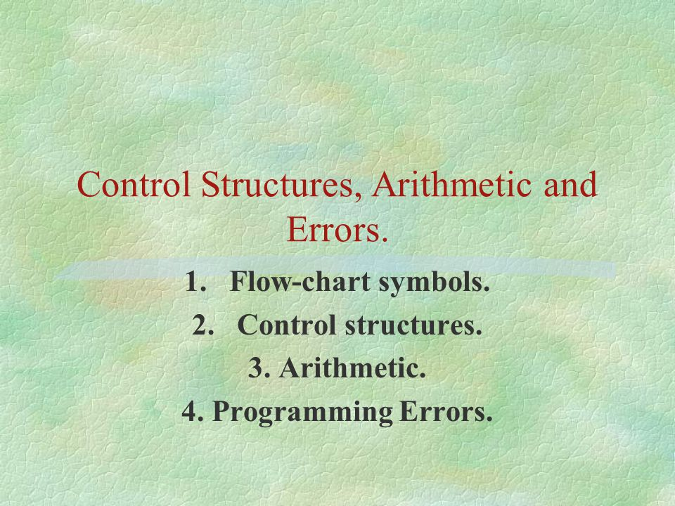 Control Structures, Arithmetic and Errors.1.Flow-chart symbols.