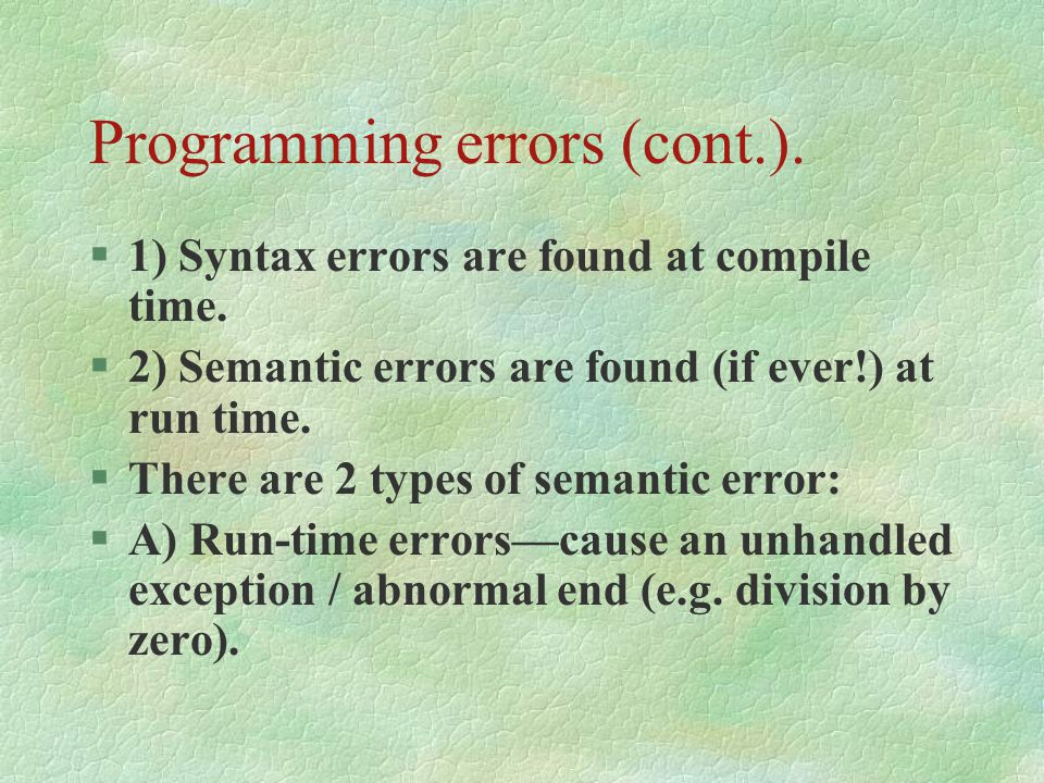 Programming errors (cont.).§1) Syntax errors are found at compile time.