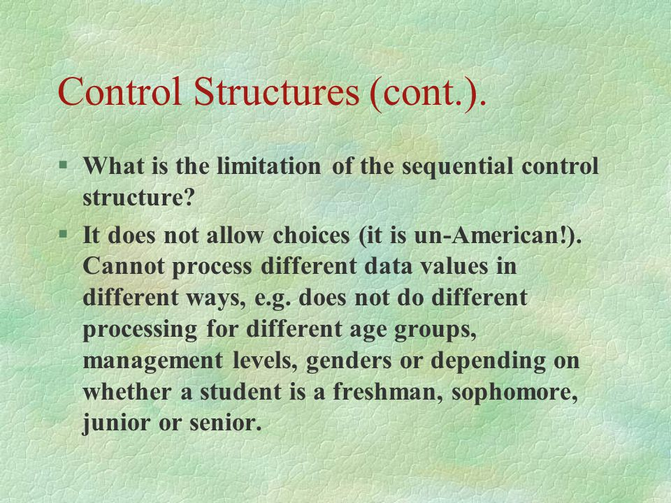 Control Structures (cont.).§What is the limitation of the sequential control structure.